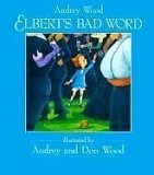 Elbert's Bad Word by Audrey Wood