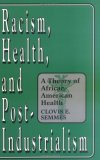 Racism, Health, And Post Industrialism: A Theory Of African American Health