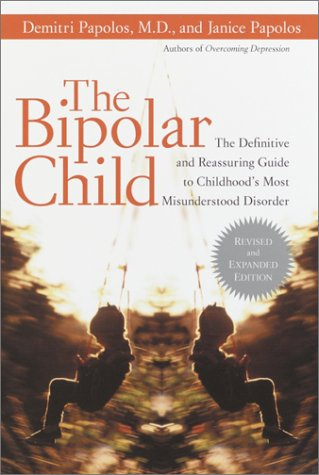 The Bipolar Child: The Definitive and Reassuring Guide to Childhoods Most Misunderstood Disorder Revised and Expanded Edition