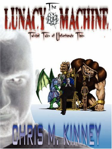 The Lunacy Machine by Chris M. Kinney