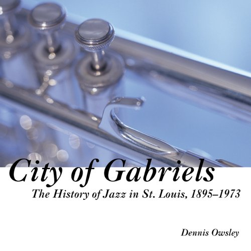 City of Gabriels: The Jazz History of St. Louis, 1895-1973