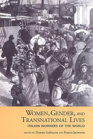 Women, Gender, and Transnational Lives: Italian Workers of the World
