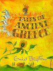 Tales Of Ancient Greece (Enid Byton, Myths And Legends)