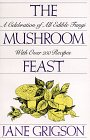 The Mushroom Feast: A Celebration Of All Edible Fungi With Over 250 Receipes