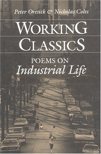 Free download online Working Classics: Poems on Industrial Life PDF by Peter Oresick, Nicholas Coles