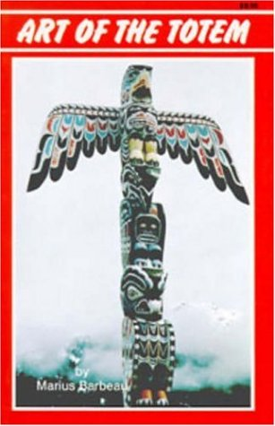 Art Of The Totem by Marius Barbeau