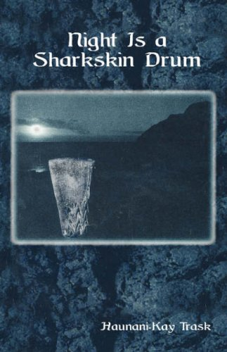 Night Is a Sharkskin Drum by Haunani-Kay Trask