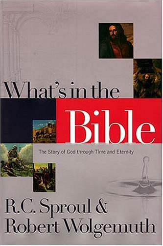 What's In The Bible The Story Of God Through Time And Eternity by R.C. Sproul