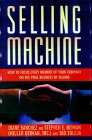 Selling Machine: How to Focus Every Member of Your Company on the Vital Business of Selling