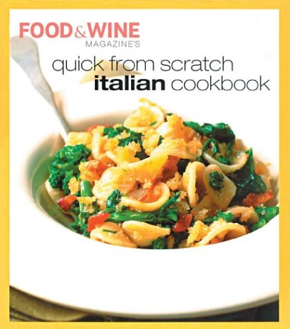Quick from Scratch Italian Cookbook by Food & Wine Magazine