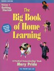 The Big Book of Home Learning Volume 1 Getting Started: Introduces All Major Home School Methods and Answers Your Most Frequently Asked Questions