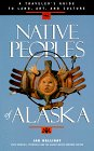 Native Peoples Of Alaska: A Traveler's Guide To Land, Art, And Culture