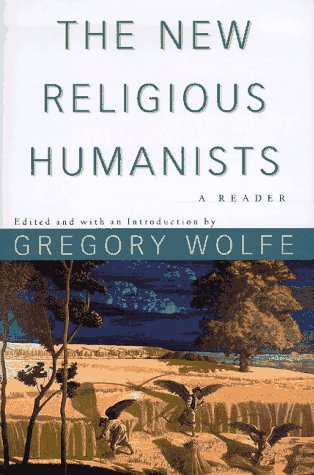 The New Religious Humanists by Gregory Wolfe