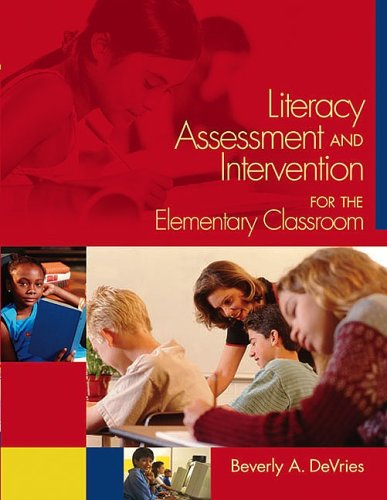 Literacy Assessment And Intervention For The Elementary Class... by Beverly A. DeVries