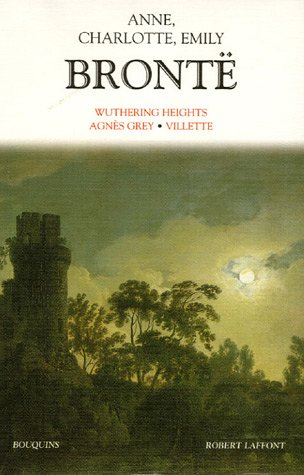 Wuthering Heights, Agnès Grey & Villette by Emily Brontë
