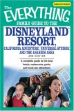 The Everything Family Guide to Disneyland Resort, California Adventure, Universal Studios, and the Anaheim Area: A Complete Guide to the Best Hotels, Restaurants, Parks, and Must-See Attractions