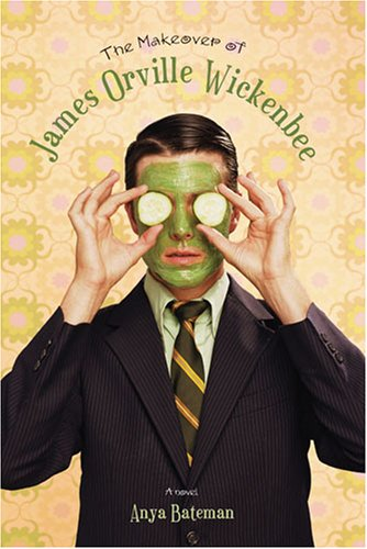 The Makeover of James Orville Wickenbee by Anya Bateman
