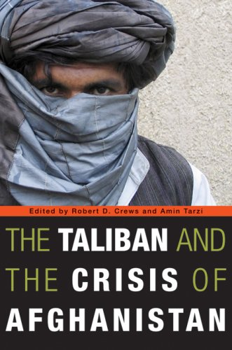 The Taliban and the Crisis of Afghanistan by Robert D. Crews