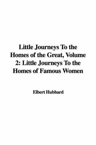 Little Journeys to the Homes of the Great Vol. 2 by Elbert Hubbard