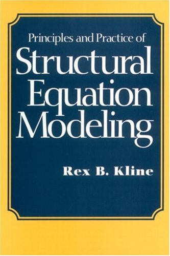 Principles and Practice of Structural Equation Modeling by Rex B. Kline