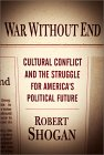 War Without End: Cultural Conflict And The Struggle For America's Political Future