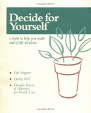 Decide for Yourself: Life Support, Living Will, Durable Power of Attorney for Health Care