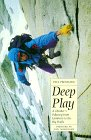 Deep Play: A Climber's Odyssey from Llanberis to the Big Walls