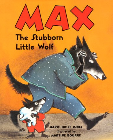 Max, the Stubborn Little Wolf by Marie-Odile Judes