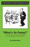 What's So Funny?: How to Get Humor and Good Storytelling into Your Speeches and Presentations