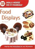 Food Displays: Step By Step Instructions For Over 40 Projects (Dolls House Do It Yourself)