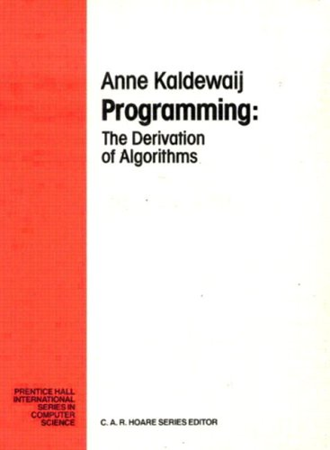 Programming: The Derivation Of Algorithms