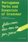 Portuguese Verbs And Essentials Of Grammar: A Practical Guide To The Mastery Of Portuguese