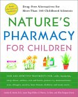 Nature's Pharmacy for Children: Drug Free Alternatives for More Than 160 Childhood Ailments