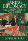 Daring Diplomacy: Clinton's Secret Search for Peace in Ireland
