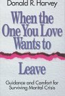 When the One You Love Wants to Leave: Guidance and Comfort for Surviving Marital Crisis