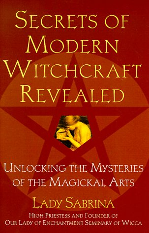 Read online Secrets Of Modern Witchcraft Revealed: Unlocking the Mysteries of the Magickal Arts by Lady Sabrina PDF