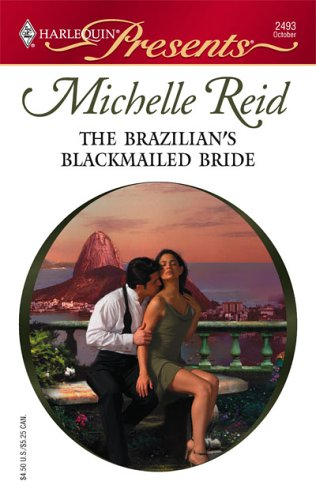 The Brazilian's Blackmailed Bride by Michelle Reid