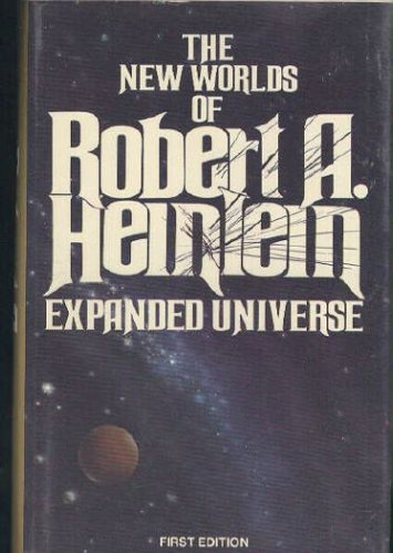 Expanded Universe: The New Worlds of Robert A. Heinlein