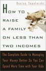How to Raise a Family on Less Than Two Incomes: The Complete Guide to Managing Your Money Better So You Can Spend More Time with Your Kids