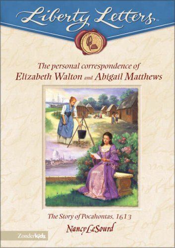 The Liberty Letters: Personal Correspondence of Elizabeth Walton and Abigail Matthews: The Story of Pocahontas, 1613