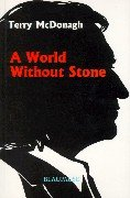 A World Without Stone by Terry McDonagh