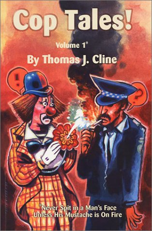 Cop Tales! Volume1: Never Spit In A Man's Face Unless His Mustache Is On Fire