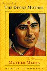 In Search of the Divine Mother: The Mystery of Mother Meera : Encountering a Contemporary Mystic