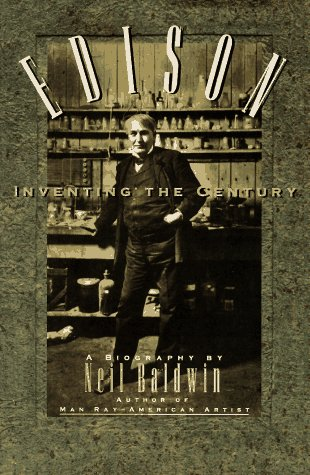 Edison Inventing the Century by Neil Baldwin