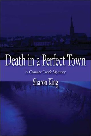 Death in a Perfect Town: A Cramer Creek Mystery  by  Sharon King