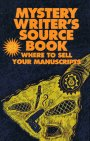 Mystery Writer's Sourcebook: Where To Sell Your Manuscripts (Mystery Writer's Marketplace And Sourcebook)