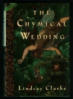 The Chymical Wedding by Lindsay Clarke