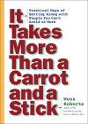 It Takes More Than a Carrot and a Stick: Practical Ways for Getting Along with People You Can't Avoid at Work