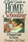 Field Guide to Home Schooling: A Practical Guide for Parents