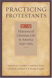 Practicing Protestants: Histories of Christian Life in America, 1630–1965